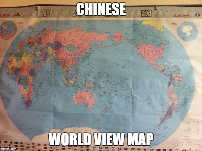 CHINESE WORLD VIEW MAP | image tagged in chinese worldview map | made w/ Imgflip meme maker