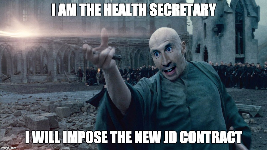 NHS junior doctors | I AM THE HEALTH SECRETARY I WILL IMPOSE THE NEW JD CONTRACT | image tagged in junior doctors,nhs,imposition,contract | made w/ Imgflip meme maker