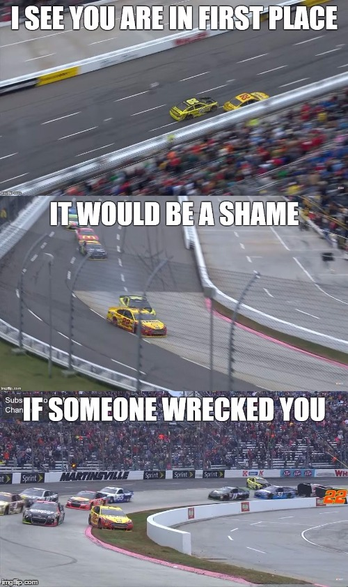 Best Idea I Had All Day | S | image tagged in nascar,joey logano,matt kenseth | made w/ Imgflip meme maker
