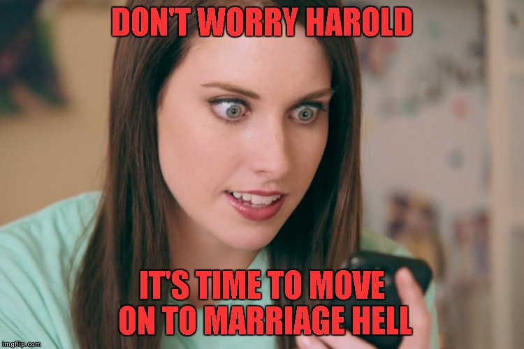 DON'T WORRY HAROLD IT'S TIME TO MOVE ON TO MARRIAGE HELL | made w/ Imgflip meme maker