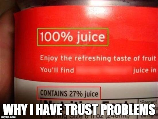 WHY I HAVE TRUST PROBLEMS | image tagged in fakejuicem9 | made w/ Imgflip meme maker
