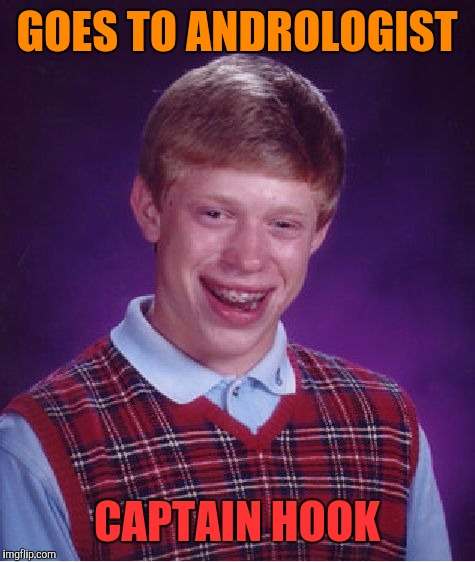 Bad Luck Brian Meme | GOES TO ANDROLOGIST CAPTAIN HOOK | image tagged in memes,bad luck brian | made w/ Imgflip meme maker