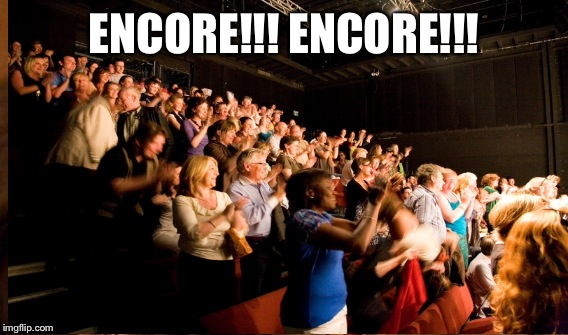 ENCORE!!! ENCORE!!! | made w/ Imgflip meme maker