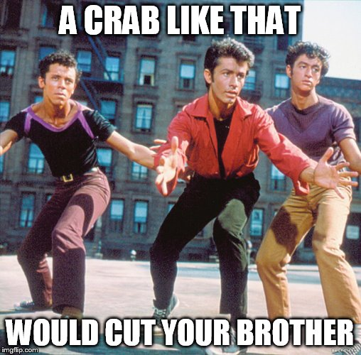 A CRAB LIKE THAT WOULD CUT YOUR BROTHER | made w/ Imgflip meme maker
