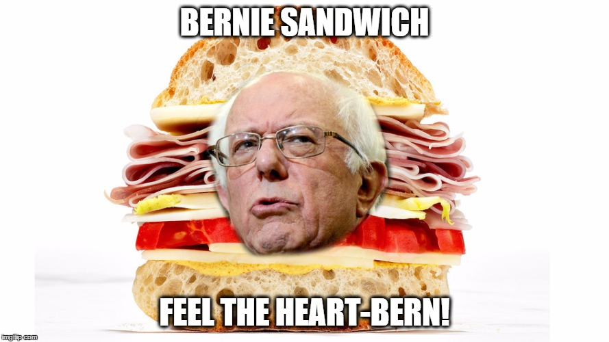 BERNIE SANDWICH; FEEL THE HEART-BERN! | image tagged in bernie sandwich | made w/ Imgflip meme maker