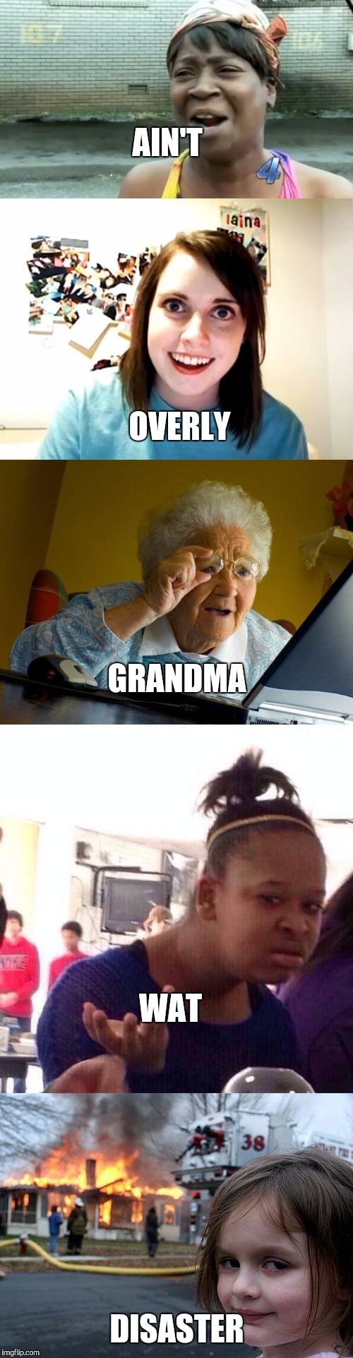AIN'T DISASTER OVERLY WAT GRANDMA | made w/ Imgflip meme maker