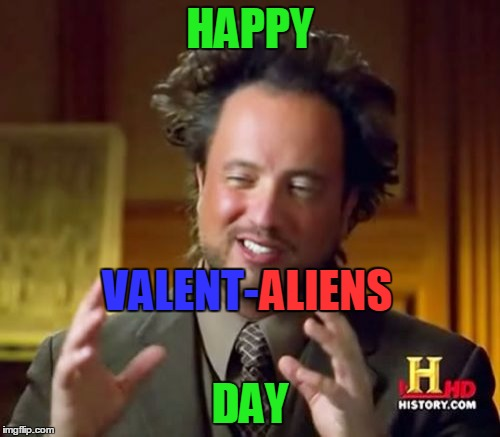 The reason for the season :) | HAPPY DAY VALENT-ALIENS ALIENS | image tagged in memes,ancient aliens,valentine,valentine's day | made w/ Imgflip meme maker
