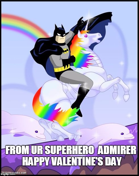 Birthday Batman Gay Unicorn | FROM UR SUPERHERO ADMIRER HAPPY VALENTINEu0027S  DAY | Image Tagged In