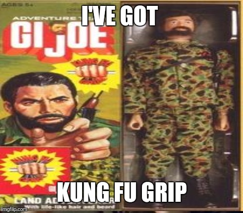 I'VE GOT KUNG FU GRIP | made w/ Imgflip meme maker