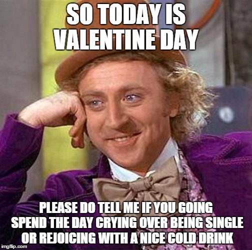 if you're spending valentine day alone meme - Creepy Condescending Wonka Meme Imgflip