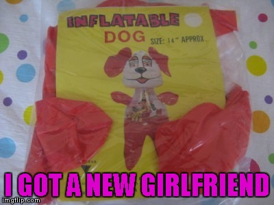 I GOT A NEW GIRLFRIEND | made w/ Imgflip meme maker