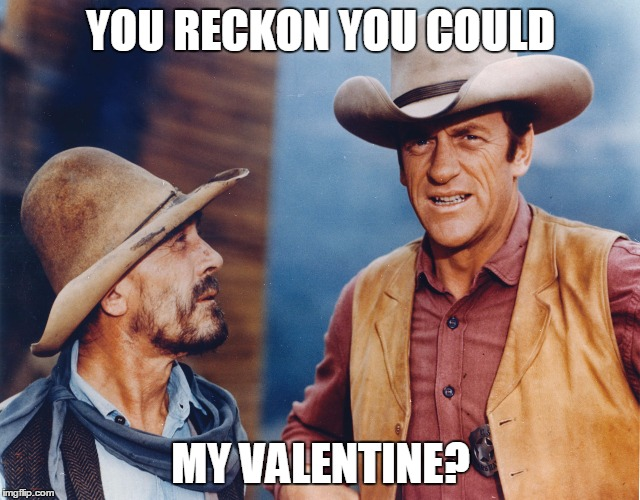 If you love someone. Grow a beard for them. | YOU RECKON YOU COULD MY VALENTINE? | image tagged in love,valentines,beards,westerns,well of uncomfortable truths | made w/ Imgflip meme maker