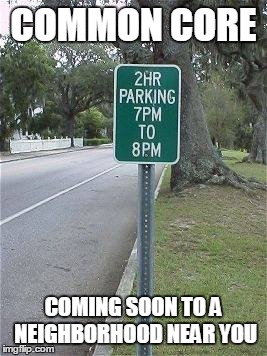 Not so common, yet! | COMMON CORE COMING SOON TO A NEIGHBORHOOD NEAR YOU | image tagged in funny street signs,memes,common core | made w/ Imgflip meme maker