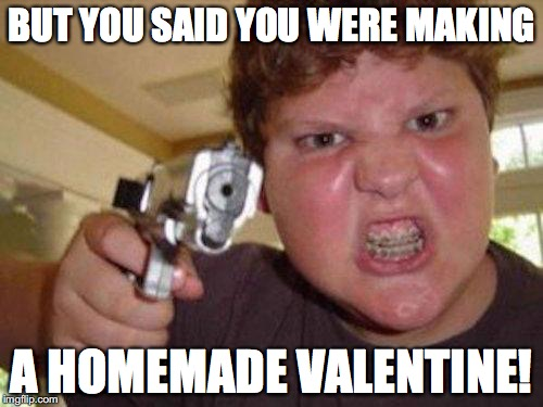 minecrafter | BUT YOU SAID YOU WERE MAKING A HOMEMADE VALENTINE! | image tagged in minecrafter | made w/ Imgflip meme maker