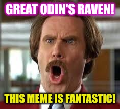 GREAT ODIN'S RAVEN! THIS MEME IS FANTASTIC! | made w/ Imgflip meme maker