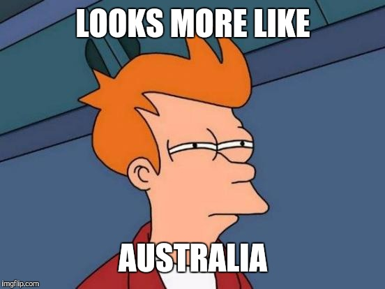 Futurama Fry Meme | LOOKS MORE LIKE AUSTRALIA | image tagged in memes,futurama fry | made w/ Imgflip meme maker