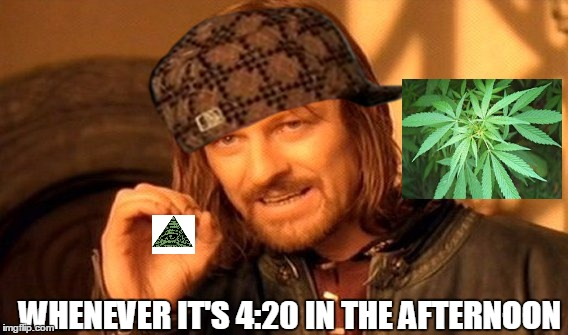 One Does Not Simply |  WHENEVER IT'S 4:20 IN THE AFTERNOON | image tagged in memes,one does not simply,scumbag,420 blaze it | made w/ Imgflip meme maker