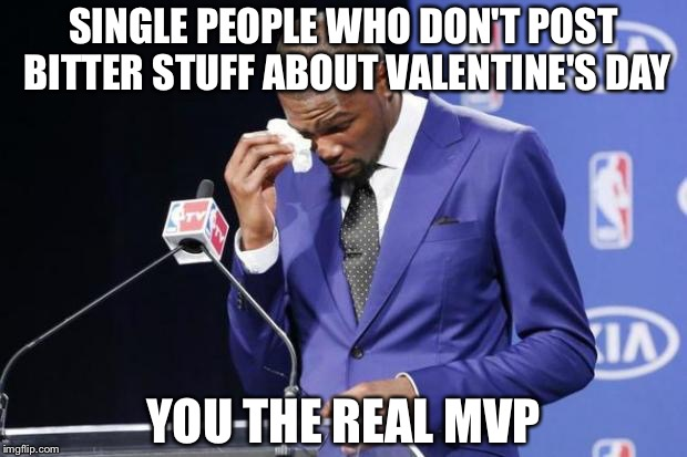 You The Real MVP 2 Meme | SINGLE PEOPLE WHO DONu0027T POST BITTER STUFF
