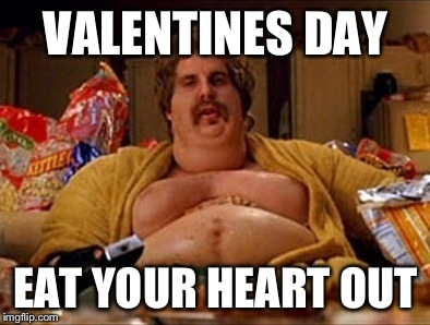 Dedicated to all of those people who are forever alone on valentines. | VALENTINES DAY EAT YOUR HEART OUT | image tagged in binging barry,fat guy,funny,imgflip,valentine forever alone | made w/ Imgflip meme maker