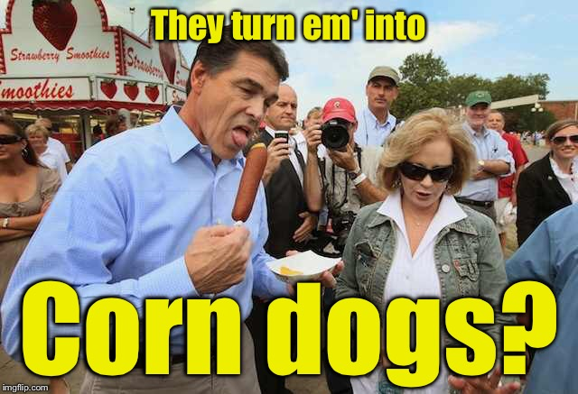 They turn em' into Corn dogs? | made w/ Imgflip meme maker