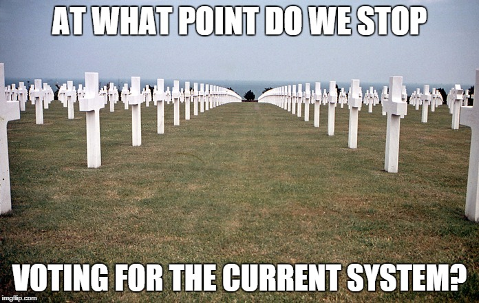 AT WHAT POINT DO WE STOP VOTING FOR THE CURRENT SYSTEM? | image tagged in normandy | made w/ Imgflip meme maker