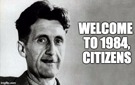Welcome to your new reality | WELCOME TO 1984, CITIZENS | image tagged in george orwell,1984,nsa,surveillance | made w/ Imgflip meme maker