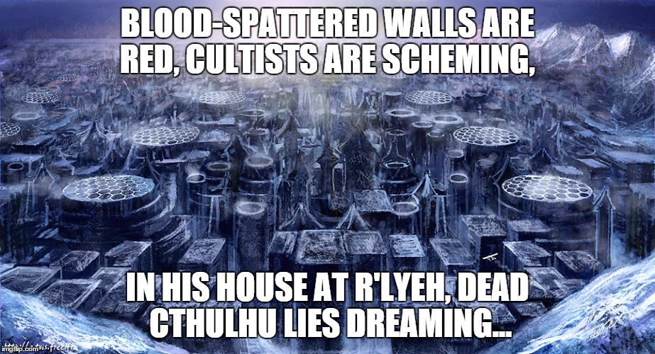 A non-Euclidian Valentine... | BLOOD-SPATTERED WALLS ARE RED,CULTISTS ARE SCHEMING, IN HIS HOUSE AT R'LYEH,DEAD CTHULHU LIES DREAMING... | image tagged in cthulhu,valentine,love,eternity,lovecraft,r'lyeh | made w/ Imgflip meme maker