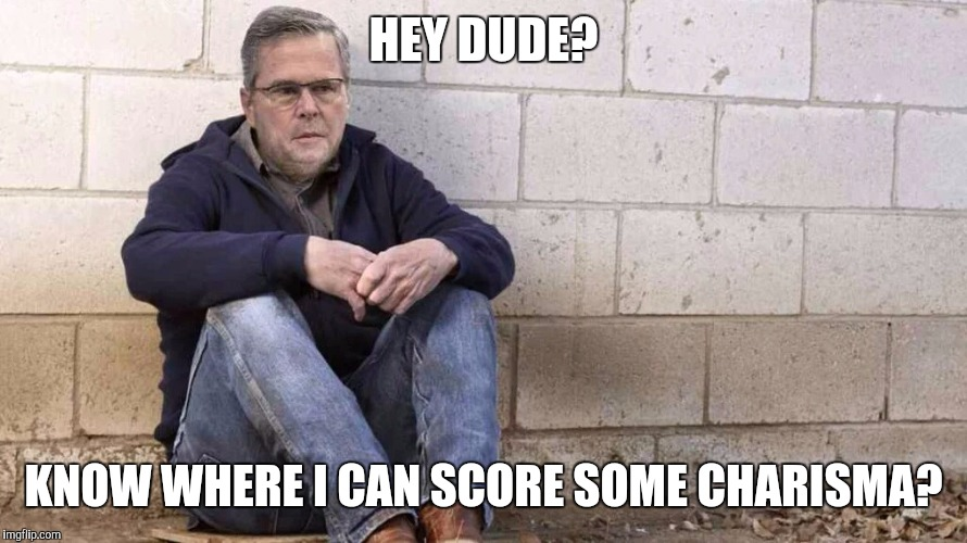 Sad Jeb! | HEY DUDE? KNOW WHERE I CAN SCORE SOME CHARISMA? | image tagged in sad jeb | made w/ Imgflip meme maker