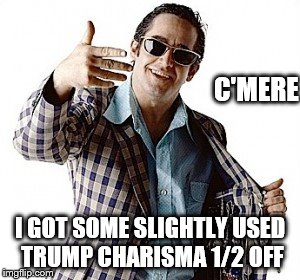 Hey Jeb! | C'MERE I GOT SOME SLIGHTLY USED TRUMP CHARISMA 1/2 OFF | image tagged in hey you,memes,jeb bush | made w/ Imgflip meme maker