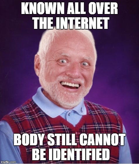 KNOWN ALL OVER THE INTERNET BODY STILL CANNOT BE IDENTIFIED | made w/ Imgflip meme maker