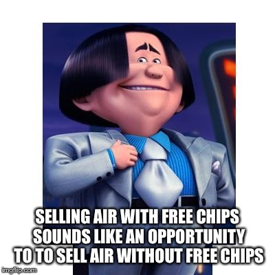 SELLING AIR WITH FREE CHIPS SOUNDS LIKE AN OPPORTUNITY TO TO SELL AIR WITHOUT FREE CHIPS | image tagged in o hair | made w/ Imgflip meme maker