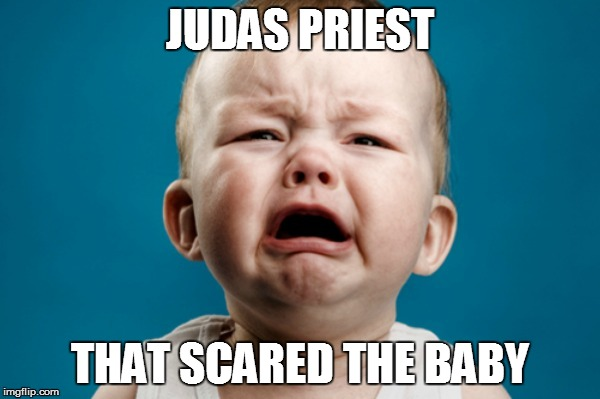 JUDAS PRIEST THAT SCARED THE BABY | made w/ Imgflip meme maker