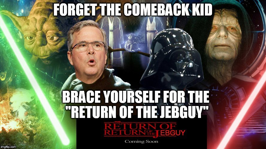 "Prophetic? Probably not, but I can never resist a good spoof. | FORGET THE COMEBACK KID BRACE YOURSELF FOR THE ""RETURN OF THE JEBGUY"" 