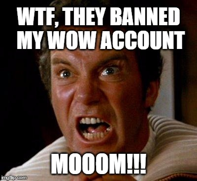 Khan Kirk WoW account banned |  WTF, THEY BANNED MY WOW ACCOUNT; MOOOM!!! | image tagged in khan kirk,world of warcraft,account,banned,mom,rage | made w/ Imgflip meme maker