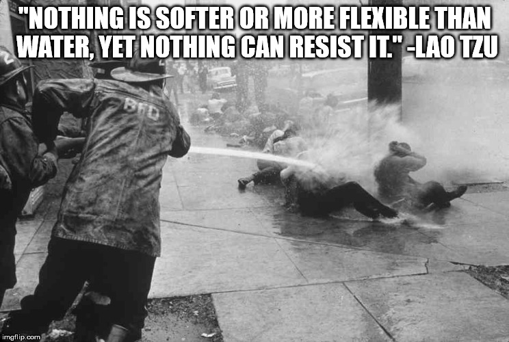 "Western Understanding of Eastern Philosophy |  ""NOTHING IS SOFTER OR MORE FLEXIBLE THAN WATER, YET NOTHING CAN RESIST IT."" -LAO TZU 