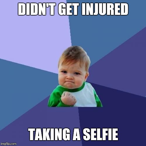 Success Kid Meme | DIDN'T GET INJURED TAKING A SELFIE | image tagged in memes,success kid | made w/ Imgflip meme maker