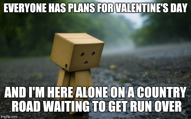if you're spending valentine day alone meme - lonely box man Imgflip