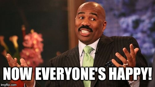 Steve Harvey Meme | NOW EVERYONE'S HAPPY! | image tagged in memes,steve harvey | made w/ Imgflip meme maker