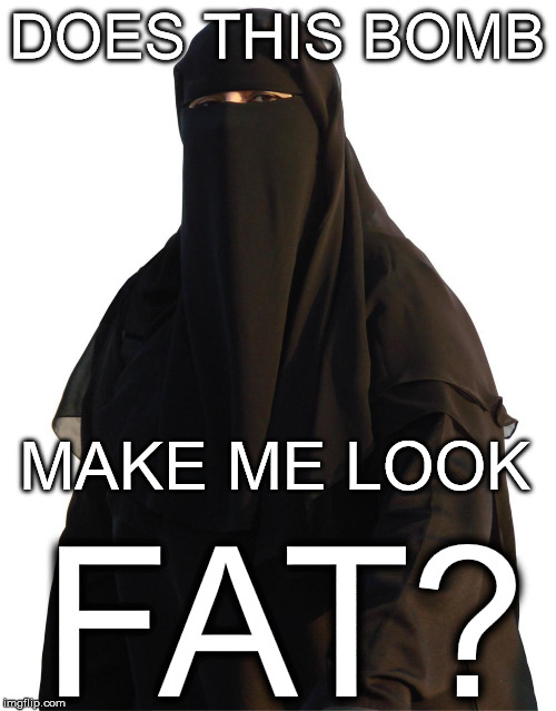 it's a trap | DOES THIS BOMB MAKE ME LOOK FAT? | image tagged in it's a trap,jihad,bomb,burqa,sexy,fat | made w/ Imgflip meme maker