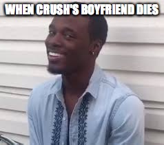 Lucky |  WHEN CRUSH'S BOYFRIEND DIES | image tagged in why you always lying | made w/ Imgflip meme maker