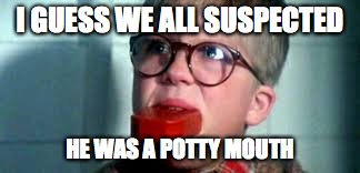 I GUESS WE ALL SUSPECTED HE WAS A POTTY MOUTH | made w/ Imgflip meme maker