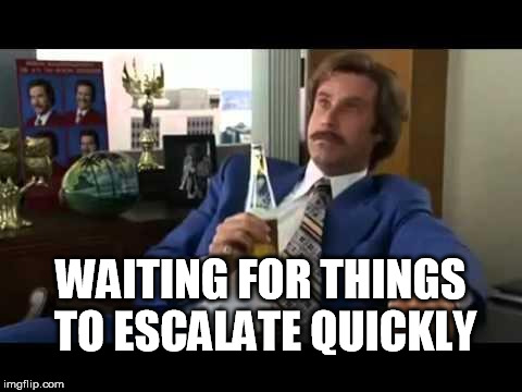 WAITING FOR THINGS TO ESCALATE QUICKLY | made w/ Imgflip meme maker