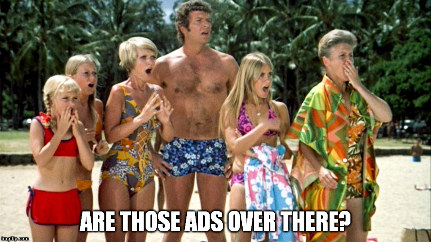 I guess I've been gone for a few days. |  ARE THOSE ADS OVER THERE? | image tagged in the brady bunch,brady | made w/ Imgflip meme maker