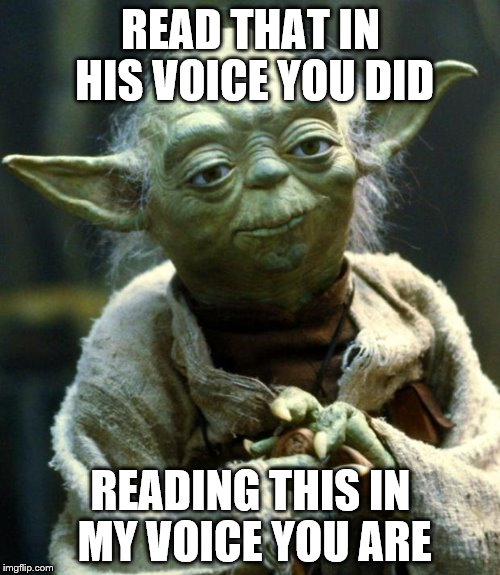 Star Wars Yoda Meme | READ THAT IN HIS VOICE YOU DID READING THIS IN MY VOICE YOU ARE | image tagged in memes,star wars yoda | made w/ Imgflip meme maker