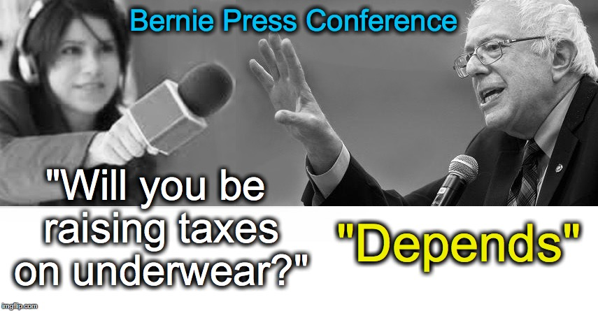 "Bernie Press Conference; ""Will you be raising taxes on underwear?""; ""Depends"" 
