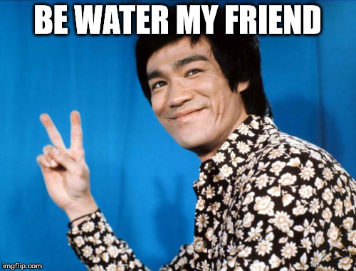 BE WATER MY FRIEND | made w/ Imgflip meme maker