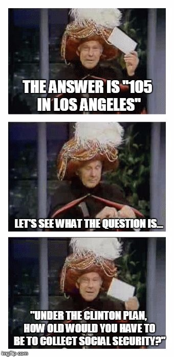 "Carnac the Magnificent | THE ANSWER IS ""105 IN LOS ANGELES"" LET'S SEE WHAT THE QUESTION IS... ""UNDER THE CLINTON PLAN, HOW OLD WOULD YOU HAVE TO BE TO COLLECT SOCIAL 