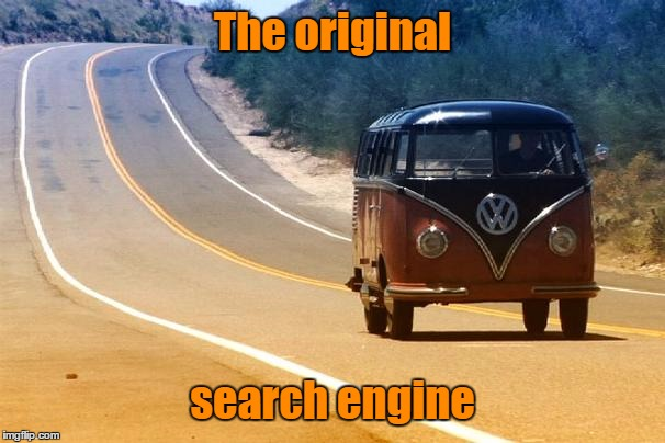 Good times  | The original search engine | image tagged in memes,volkswagen,vw,vw bus,nostalgia,the original search engine | made w/ Imgflip meme maker
