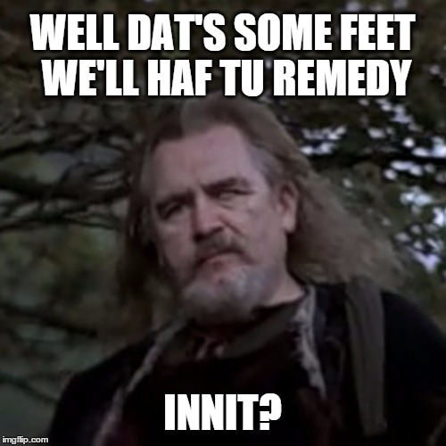 Uncle Argyle | WELL DAT'S SOME FEET WE'LL HAF TU REMEDY INNIT? | image tagged in uncle argyle | made w/ Imgflip meme maker