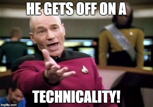Picard Wtf Meme | HE GETS OFF ON A TECHNICALITY! | image tagged in memes,picard wtf | made w/ Imgflip meme maker
